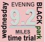 9.2 BLACK park EVENING wednesday  time trial MILES